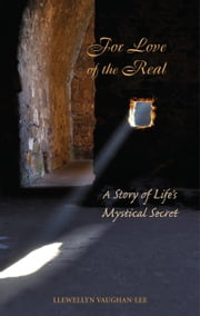 For Love of the Real - A Story of Life's Mystical Secret ebook by Llewellyn Vaughan-Lee