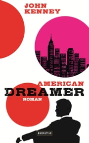 American Dreamer - Roman ebook by John Kenney, Marcus Ingendaay