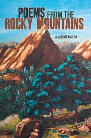 Poems from the Rocky Mountains ebook by A. Albert Aguero