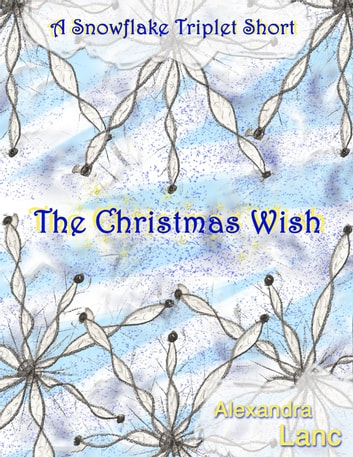 The Christmas Wish (A Snowflake Triplet Short) ebook by Alexandra Lanc