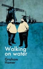 Walking on Water - A psychological mystery thriller ebook by Graham Hamer