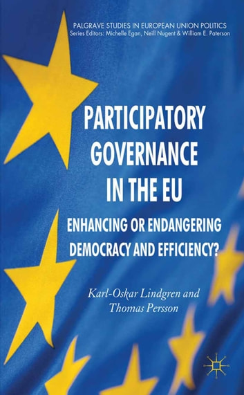 Participatory Governance in the EU - Enhancing or Endangering Democracy and Efficiency? ebook by K. Lindgren,T. Persson