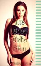 The Good Girl's Plan ebook by Shelby Horne