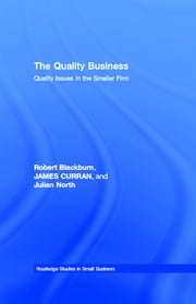 The Quality Business - Quality Issues in the Smaller Firm ebook by Robert Blackburn,James Curran,Julian North