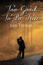 Too Good to Be True ebook by Jean  Thomas