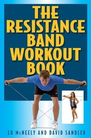 The Resistance Band Workout Book ebook by Ed Mcneely,David Sandler