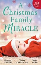 A Christmas Family Miracle - 3 Book Box Set ebook by Rebecca Winters, Teresa Carpenter, Susan Meier