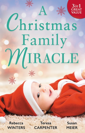 A Christmas Family Miracle - 3 Book Box Set ebook by Rebecca Winters,Teresa Carpenter,Susan Meier