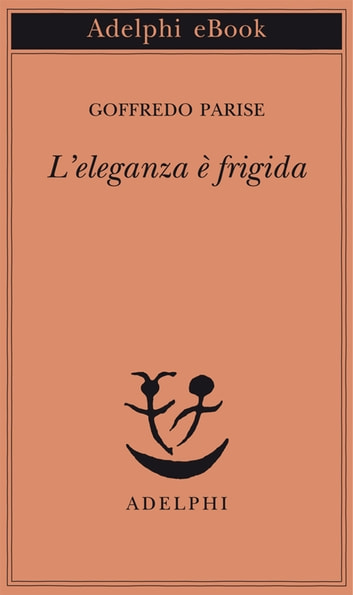L'eleganza è frigida ebook by Goffredo Parise