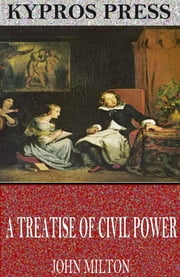 A Treatise of Civil Power ebook by John Milton
