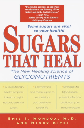 Sugars That Heal - The New Healing Science of Glyconutrients eBook by Emil I. Mondoa