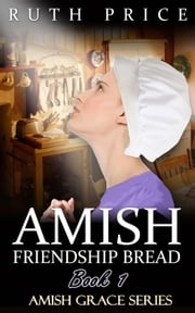 Amish Friendship Bread - Sarah - Amish Grace, #1 ebook by Ruth Price