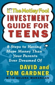 The Motley Fool Investment Guide for Teens - 8 Steps to Having More Money Than Your Parents Ever Dreamed Of ebook by David Gardner,Tom Gardner