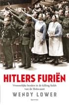 Hitlers furiën - Vrouwelijke beulen in de killing fields van de Holocaust ebook by Wendy Lower