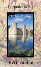 Fairytales Retold: The Light Princess ebook by Avril Sabine