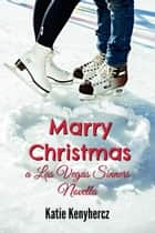 Marry Christmas - Las Vegas Sinners, #7 ebook by Katie Kenyhercz