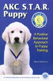 AKC STAR PUPPY - A POSITIVE BEHAVIORAL APPROACH TO PUPPY TRAINING ebook by Mary Burch