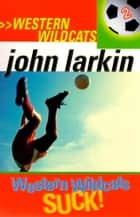 Western Wildcats Suck - Western Wildcats 2 ebook by John Larkin