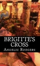 Brigitte's Cross ebook by Angelic Rodgers