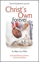 Christ's Own Forever Parent-God Parent Journal ebook by Mary Lee Wile