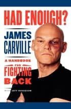 Had Enough? - A Handbook for Fighting Back ebook by James Carville