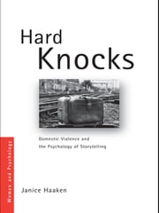 Hard Knocks - Domestic Violence and the Psychology of Storytelling ebook by Janice Haaken
