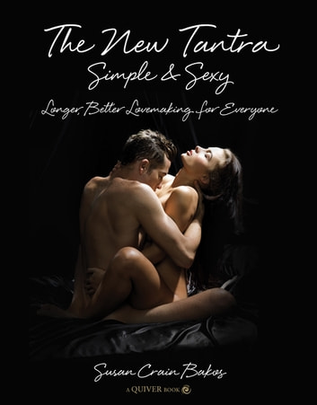 The New Tantra Simple and Sexy: Longer, Better Lovemaking for Everyone - Longer, Better Lovemaking for Everyone ebook by Susan Crain Bakos