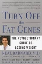 Turn Off the Fat Genes ebook by Neal Barnard, M.D.