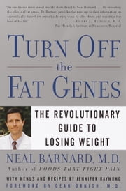 Turn Off the Fat Genes - The Revolutionary Guide to Losing Weight ebook by Neal Barnard, M.D.