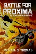 Battle for Proxima (Star Crusades Uprising, Book 4) ebook by Michael G. Thomas