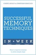 Successful Memory Techniques In A Week ebook by Jonathan Hancock,Cheryl Buggy