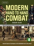 Modern Hand to Hand Combat - Ancient Samurai Techniques on the Battlefield and in the Street (Downloadable Audio Included) ebook by Hakim Isler, Stephen K. Hayes