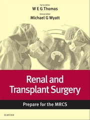 Renal and Transplant Surgery: Prepare for the MRCS - Key articles from the Surgery Journal ebook by William E. G. Thomas,Michael G Wyatt