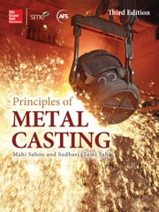 Principles of Metal Casting, Third Edition ebook by Mahi Sahoo,Sam Sahu