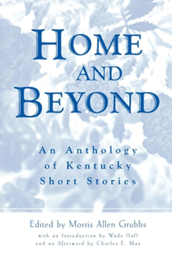Home and Beyond - An Anthology of Kentucky Short Stories ebook by