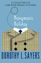 Hangman's Holiday - A Collection of Mysteries ebook by Dorothy L. Sayers