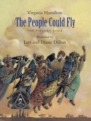 The People Could Fly: The Picture Book ebook by Virginia Hamilton,Leo Dillon,Diane Dillon, Ph.D.