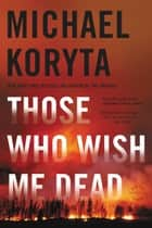 Those Who Wish Me Dead ebooks by Michael Koryta