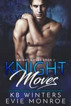 Knight Moves Book 3 - Knight Moves, #3 ebook by KB Winters, Evie Monroe