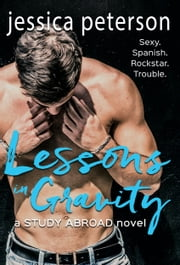 Lessons in Gravity - A Study Abroad Novel ebook by Jessica Peterson