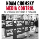Media Control - The Spectacular Achievements of Propaganda audiobook by