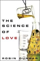 The Science of Love ebook by Robin Dunbar