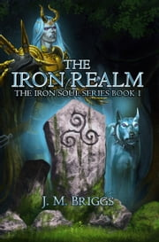 The Iron Realm - Book One of the Iron Soul Series ebook by J.M. Briggs