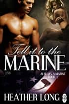 Tell it to the Marine ebook by Heather Long