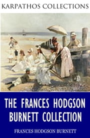 The Frances Hodgson Burnett Collection ebook by Frances Hodgson Burnett