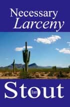 NECESSARY LARCENY ebook by Ian Stout