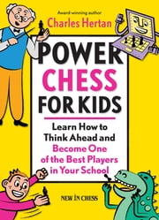 Power Chess for Kids - Learn How to Think Ahead and Become One of the Best Players in Your School ebook by Charles Hertan