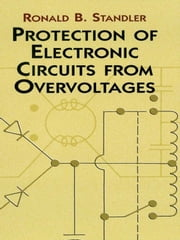Protection of Electronic Circuits from Overvoltages ebook by Ronald B. Standler