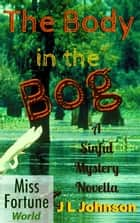The Body in the Bog - Miss Fortune World (A Sinful Mystery) ebook by J L Johnson