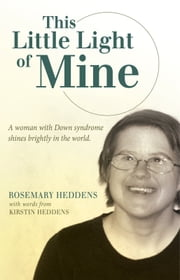 This Little Light of Mine - A woman with Down syndrome shines brightly in the world. ebook by Rosemary Heddens